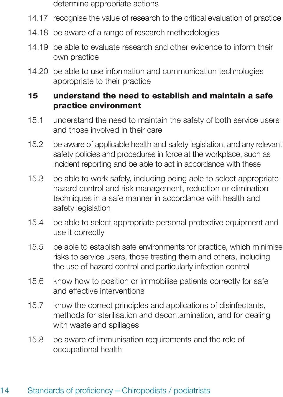 20 be able to use information and communication technologies appropriate to their practice 15 understand the need to establish and maintain a safe practice environment 15.