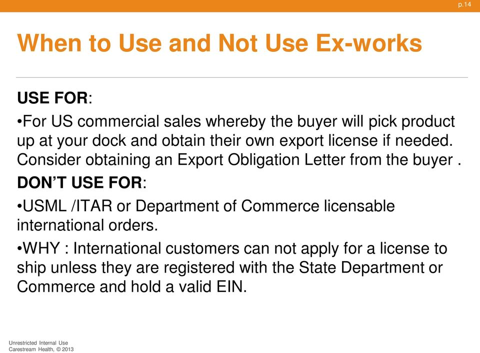 DON T USE FOR: USML /ITAR or Department of Commerce licensable international orders.