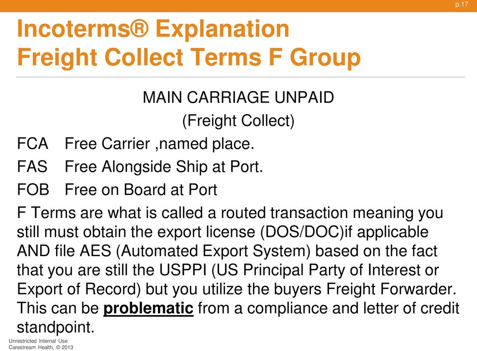 FOB Free on Board at Port F Terms are what is called a routed transaction meaning you still must obtain the export license (DOS/DOC)if