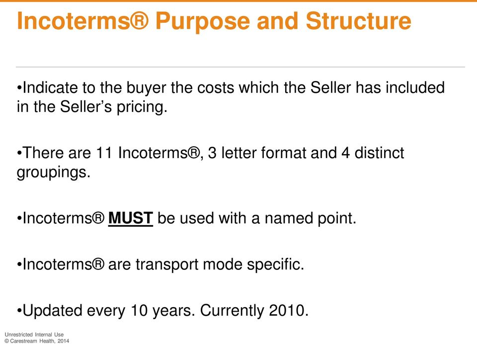 There are 11 Incoterms, 3 letter format and 4 distinct groupings.