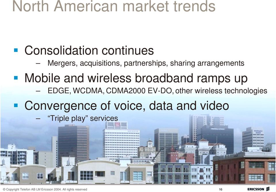 WCDMA, CDMA2000 EV-DO, other wireless technologies Convergence of voice, data and