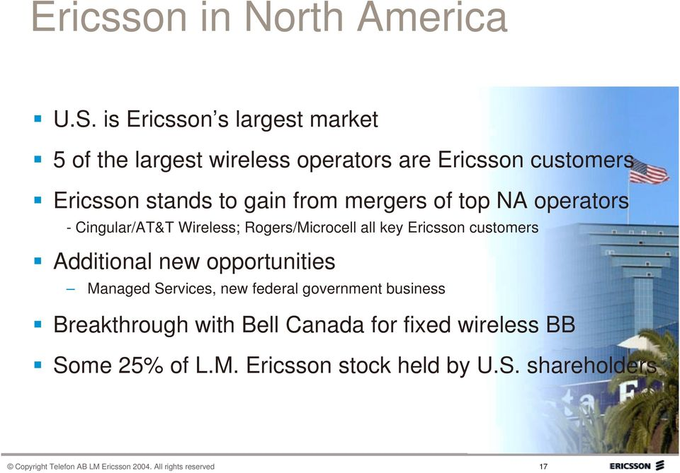 mergers of top NA operators - Cingular/AT&T Wireless; Rogers/Microcell all key Ericsson customers Additional new