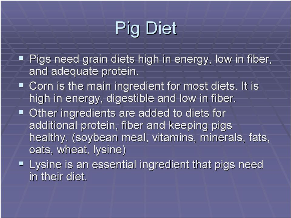 ! Other ingredients are added to diets for additional protein, fiber and keeping pigs healthy.