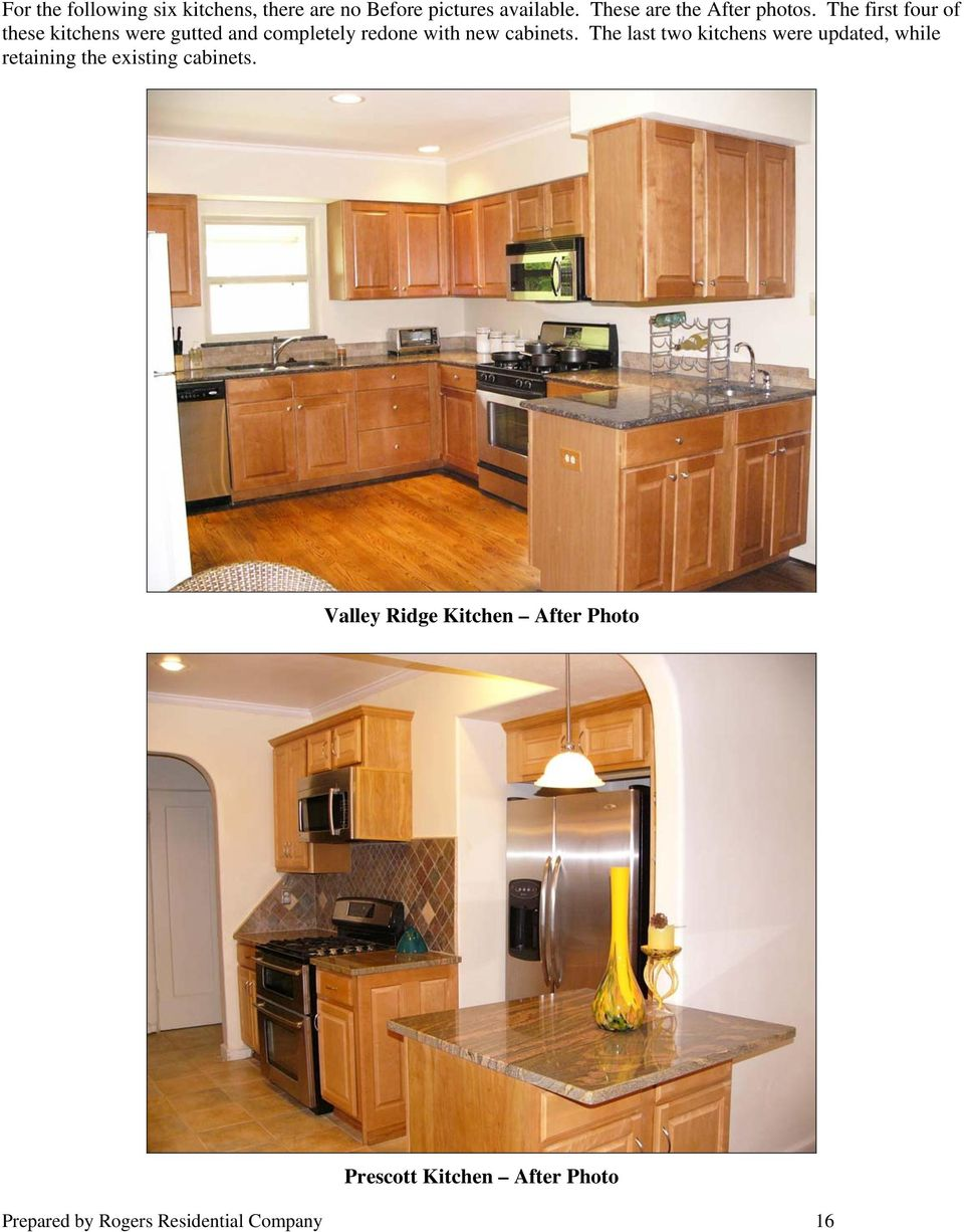 The first four of these kitchens were gutted and completely redone with new cabinets.