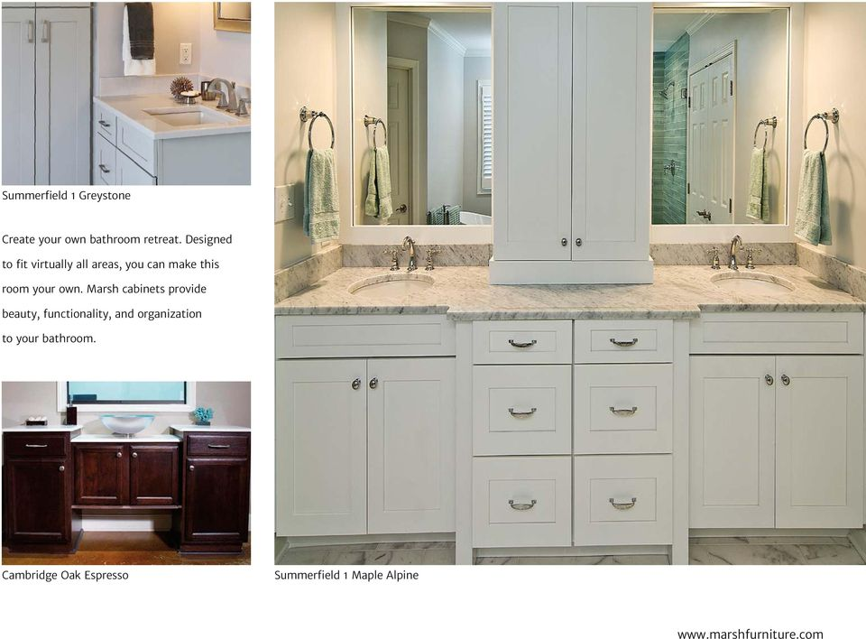 own. Marsh cabinets provide beauty, functionality, and