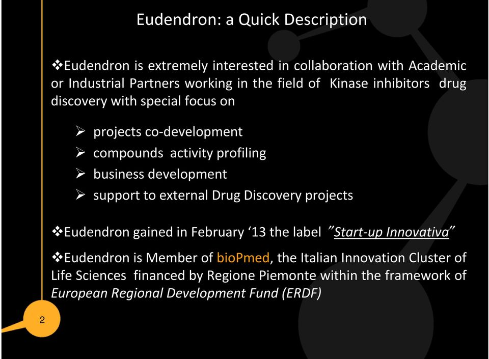 support to external Drug Discovery projects Eudendron gained in February 13 the label Start-up Innovativa Eudendron is Member of biopmed,