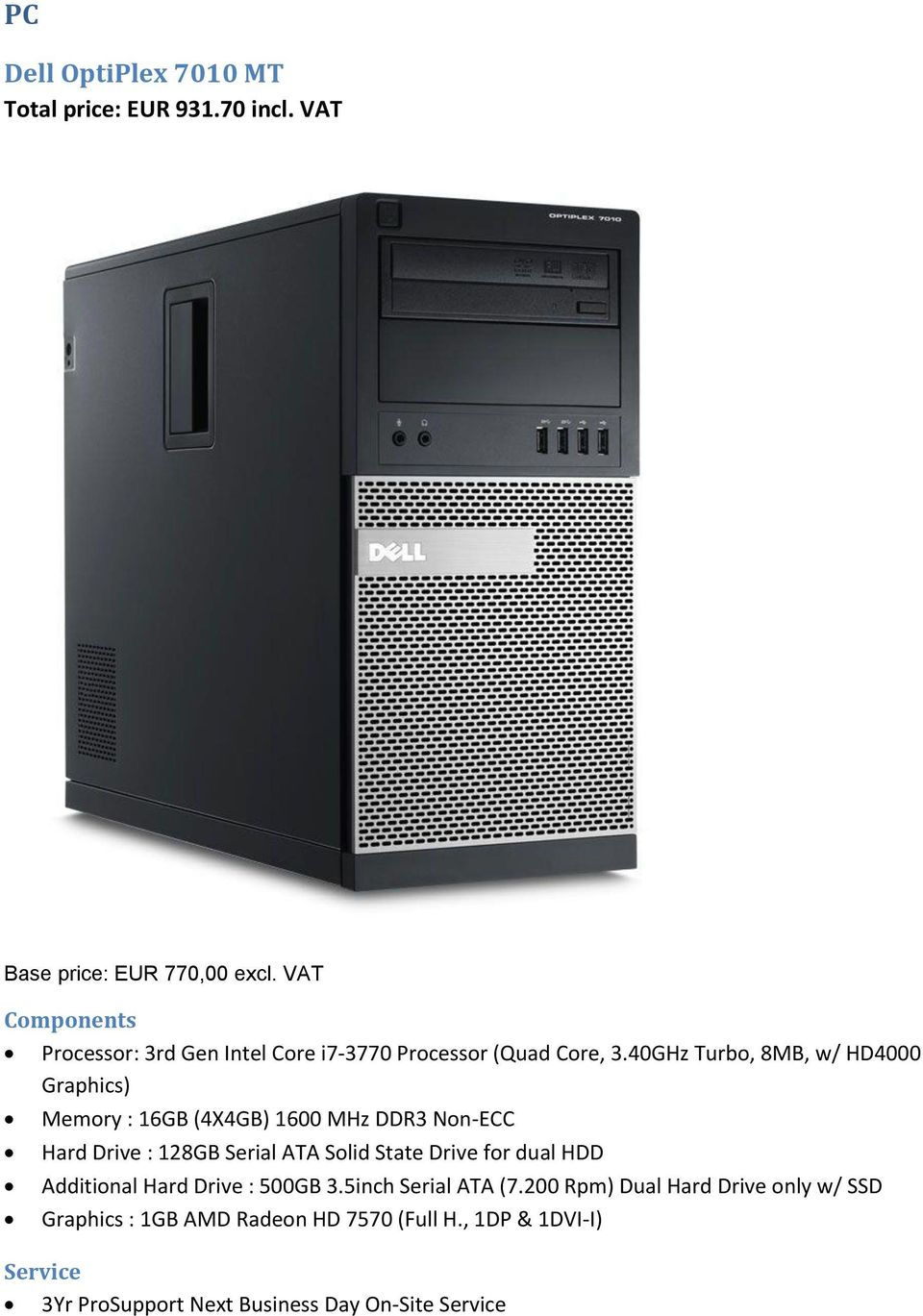 40GHz Turbo, 8MB, w/ HD4000 Graphics) Memory : 16GB (4X4GB) 1600 MHz DDR3 Non-ECC Hard Drive : 128GB Serial ATA Solid