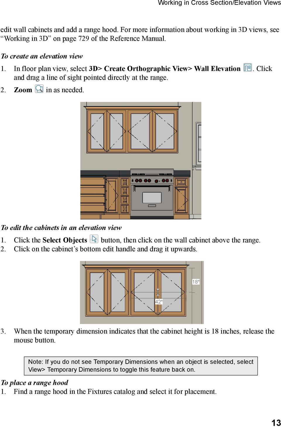 To edit the cabinets in an elevation view 1. Click the Select Objects button, then click on the wall cabinet above the range. 2. Click on the cabinet s bottom edit handle and drag it upwards. 3.