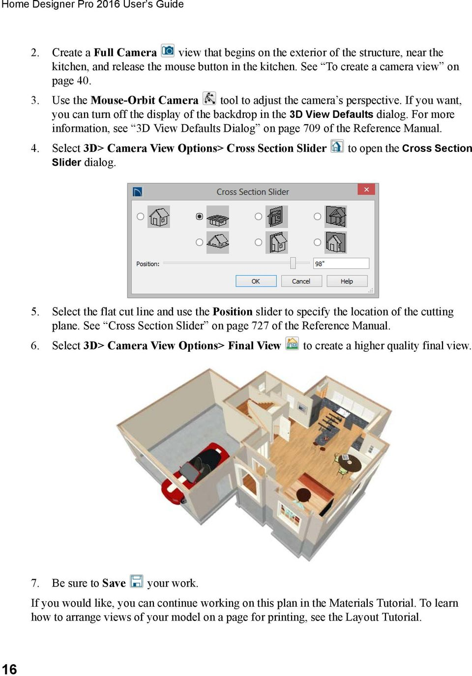 For more information, see 3D View Defaults Dialog on page 709 of the Reference Manual. 4. Select 3D> Camera View Options> Cross Section Slider to open the Cross Section Slider dialog. 5.