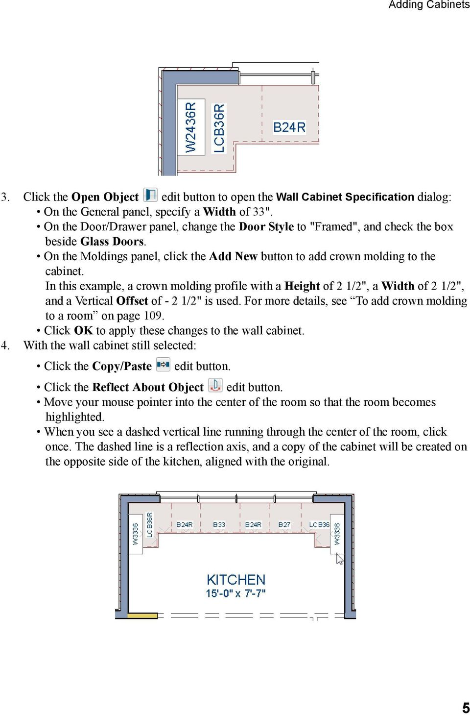"In this example, a crown molding profile with a Height of 2 1/2"", a Width of 2 1/2"", and a Vertical Offset of - 2 1/2"" is used. For more details, see To add crown molding to a room on page 109."