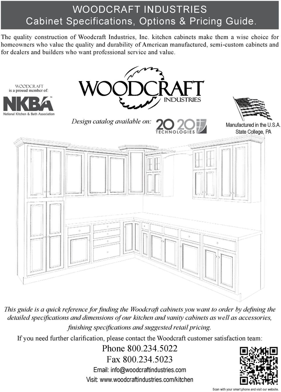 and value. Woodcraft is a prouud member of: Design catalog available on: Manufactured in the U.S.A.