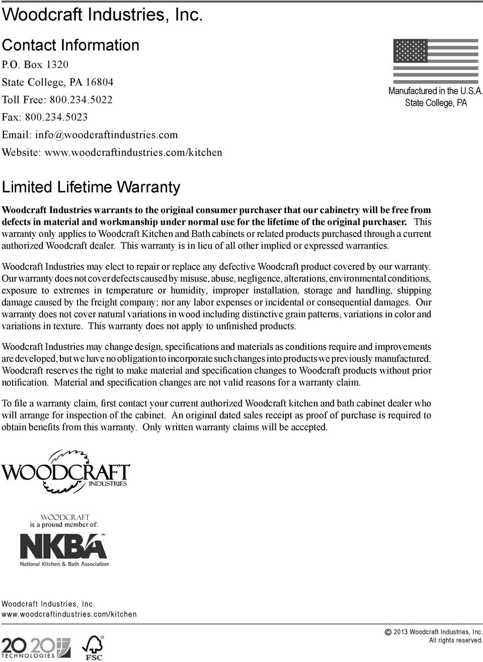use for the lifetime of the original purchaser. This warranty only applies to Woodcraft Kitchen and Bath cabinets or related products purchased through a current authorized Woodcraft dealer.