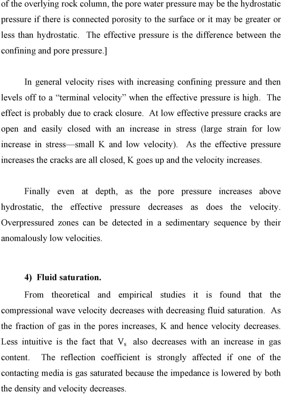 ] In general velocity rises with increasing confining pressure and then levels off to a terminal velocity when the effective pressure is high. The effect is probably due to crack closure.