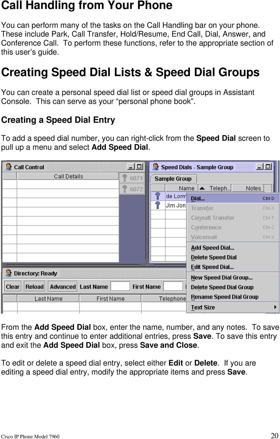 Creating Speed Dial Lists & Speed Dial Groups You can create a personal speed dial list or speed dial groups in Assistant Console. This can serve as your personal phone book.