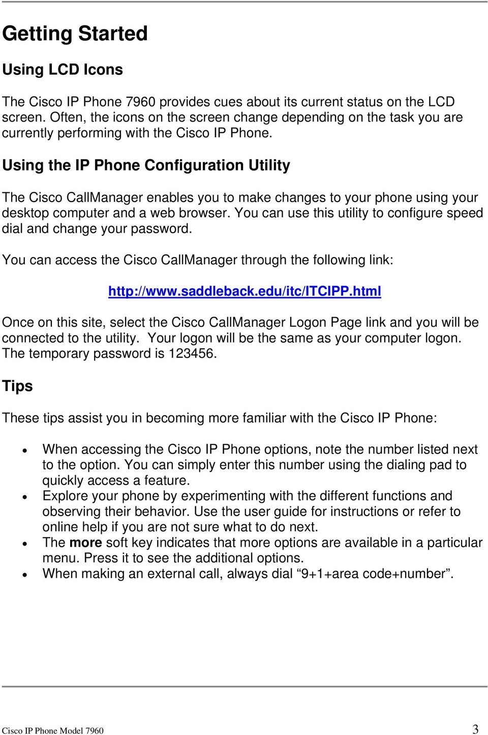 Using the IP Phone Configuration Utility The Cisco CallManager enables you to make changes to your phone using your desktop computer and a web browser.