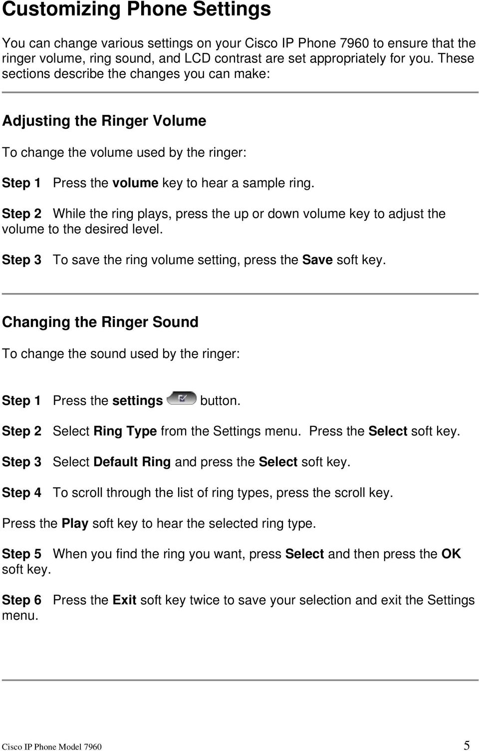 Step 2 While the ring plays, press the up or down volume key to adjust the volume to the desired level. Step 3 To save the ring volume setting, press the Save soft key.