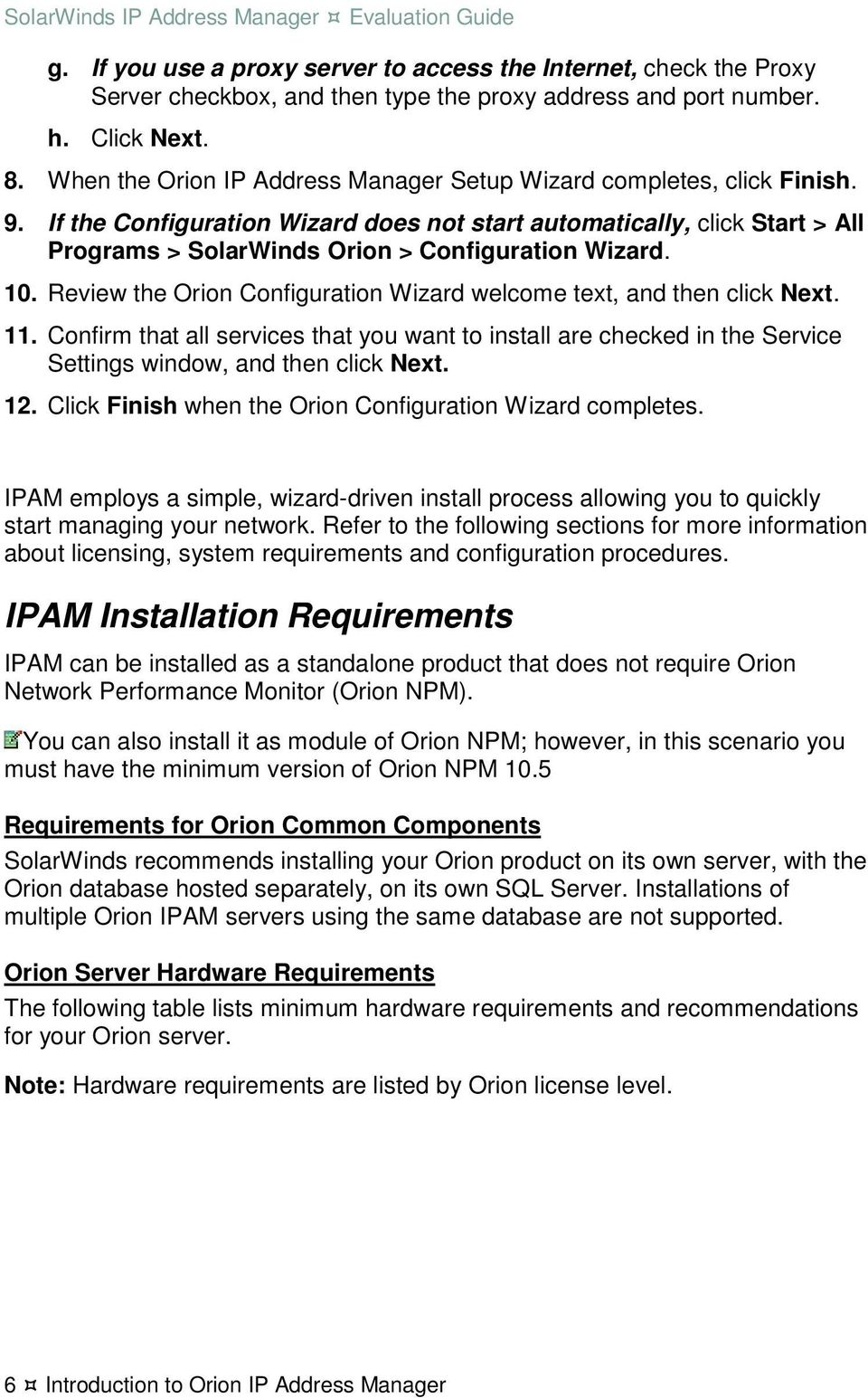 If the Configuration Wizard does not start automatically, click Start > All Programs > SolarWinds Orion > Configuration Wizard. 10.