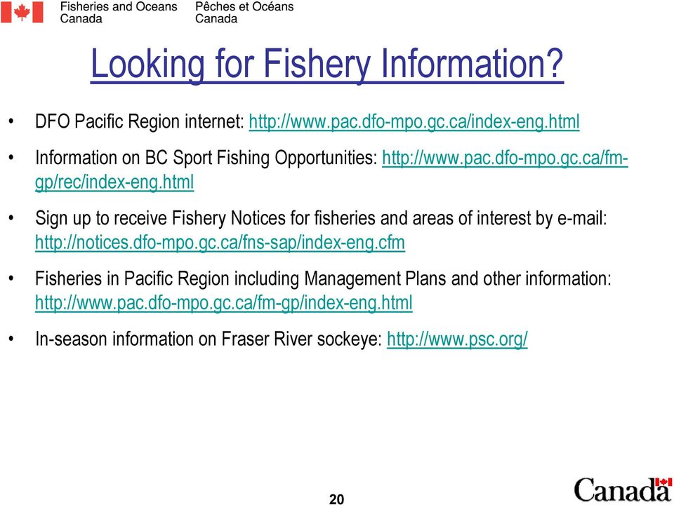 html Sign up to receive Fishery Notices for fisheries and areas of interest by e-mail: http://notices.dfo-mpo.gc.ca/fns-sap/index-eng.