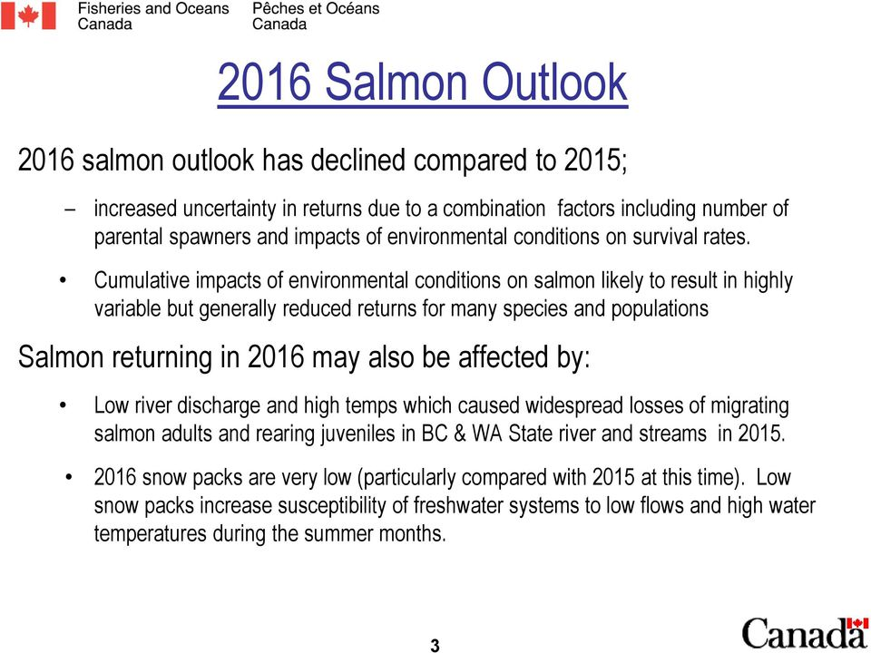 Cumulative impacts of environmental conditions on salmon likely to result in highly variable but generally reduced returns for many species and populations Salmon returning in 2016 may also be