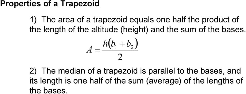 A = ( + ) h b 1 b 2 2 2) The median of a trapezoid is parallel to the