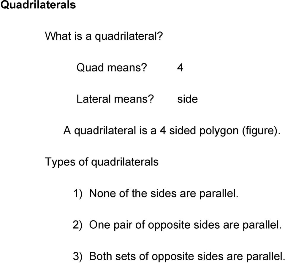 side A quadrilateral is a 4 sided polygon (figure).