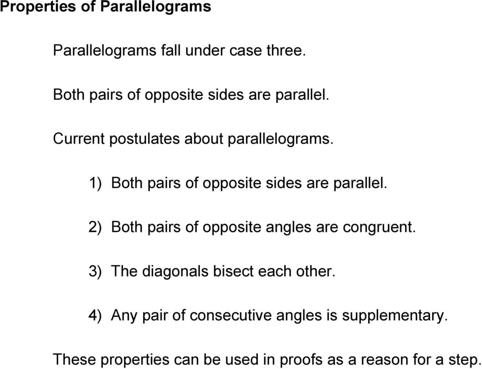 1) Both pairs of opposite sides are parallel. 2) Both pairs of opposite angles are congruent.