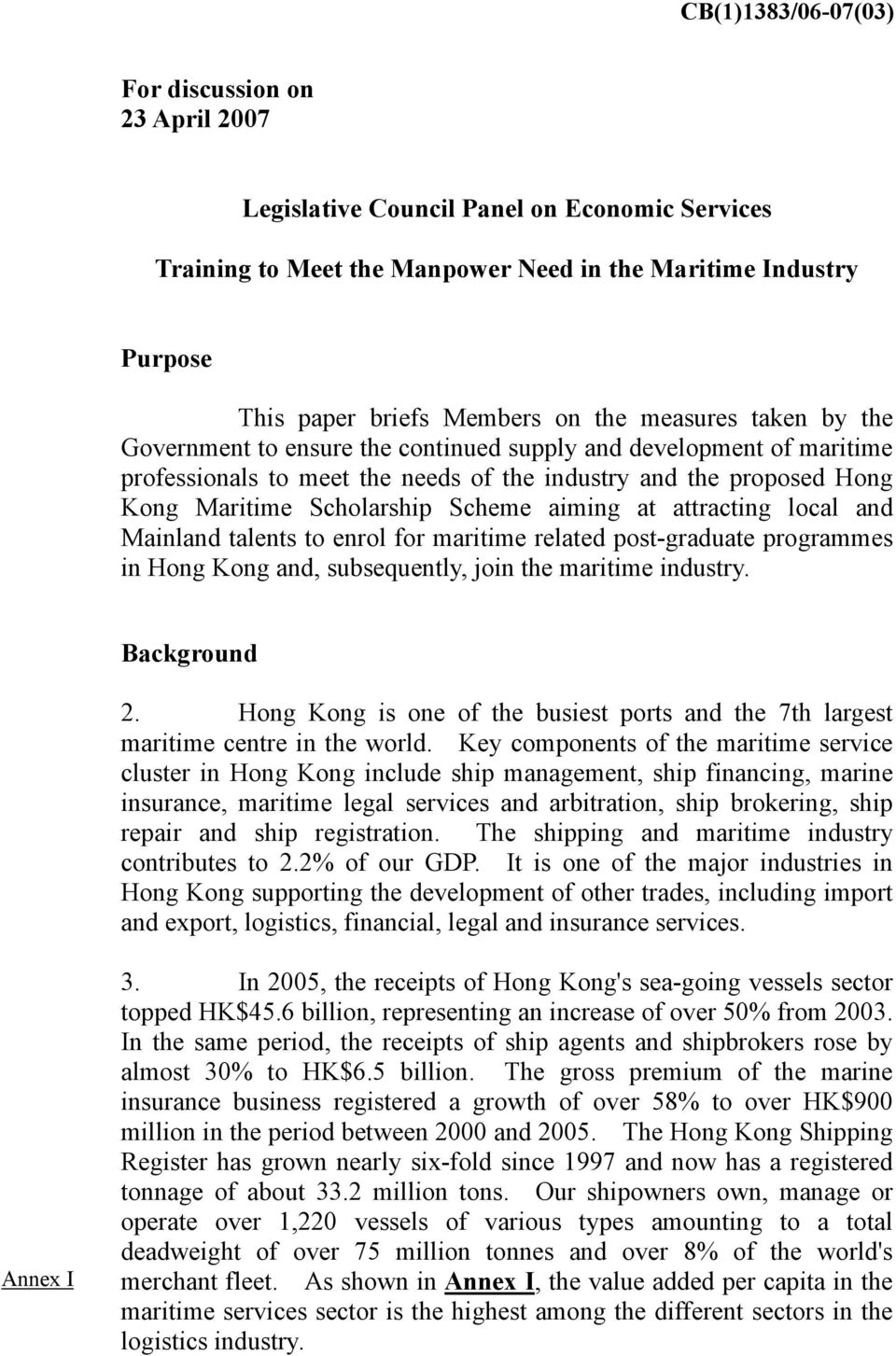 aiming at attracting local and Mainland talents to enrol for maritime related post-graduate programmes in Hong Kong and, subsequently, join the maritime industry. Background 2.