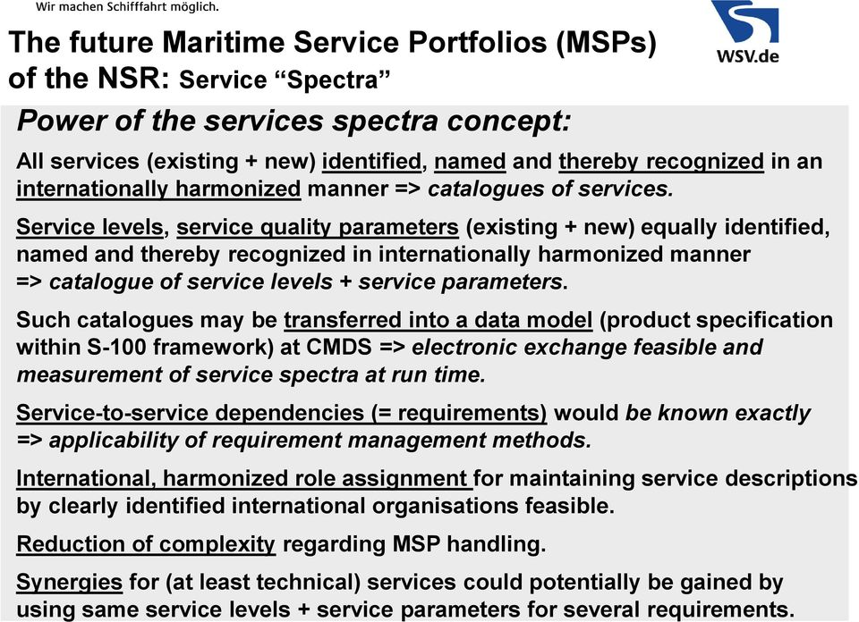 Service levels, service quality parameters (existing + new) equally identified, named and thereby recognized in internationally harmonized manner => catalogue of service levels + service parameters.