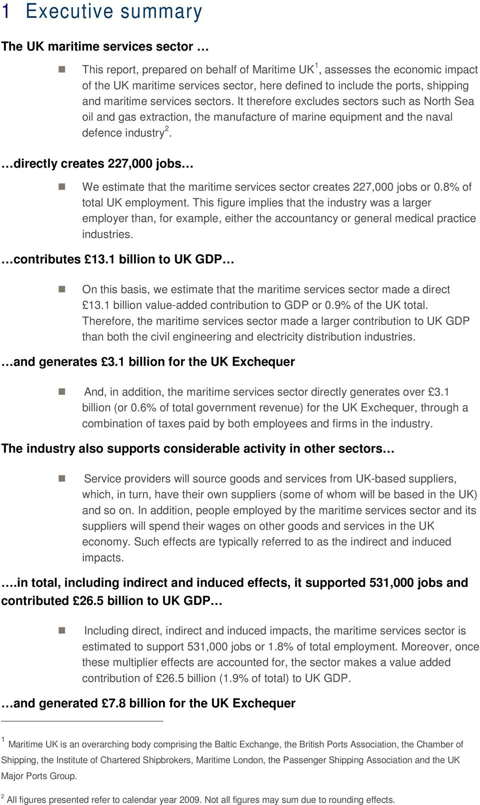 directly creates 227,000 jobs We estimate that the maritime services sector creates 227,000 jobs or 0.8% of total UK employment.