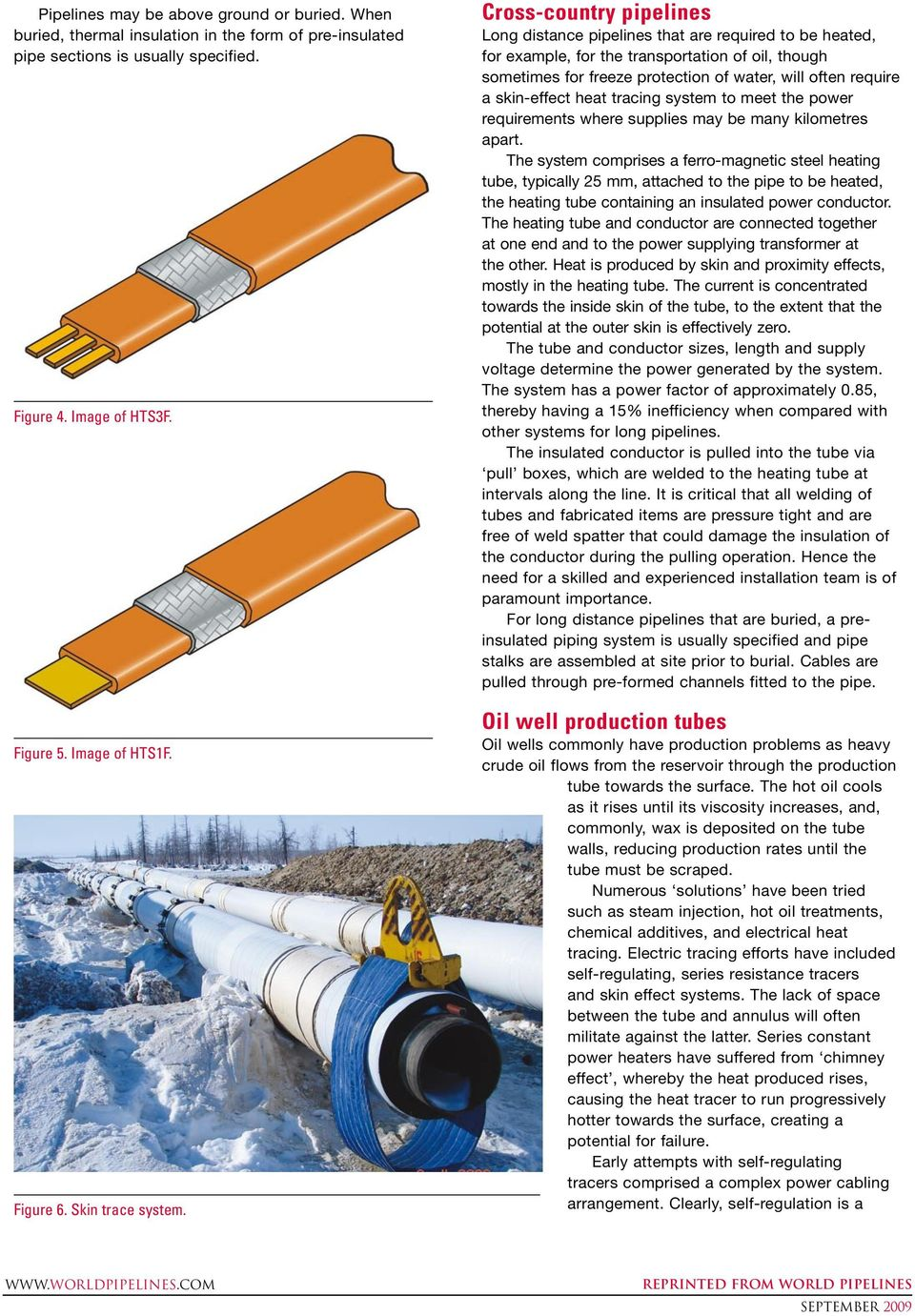 Cross-country pipelines Long distance pipelines that are required to be heated, for example, for the transportation of oil, though sometimes for freeze protection of water, will often require a