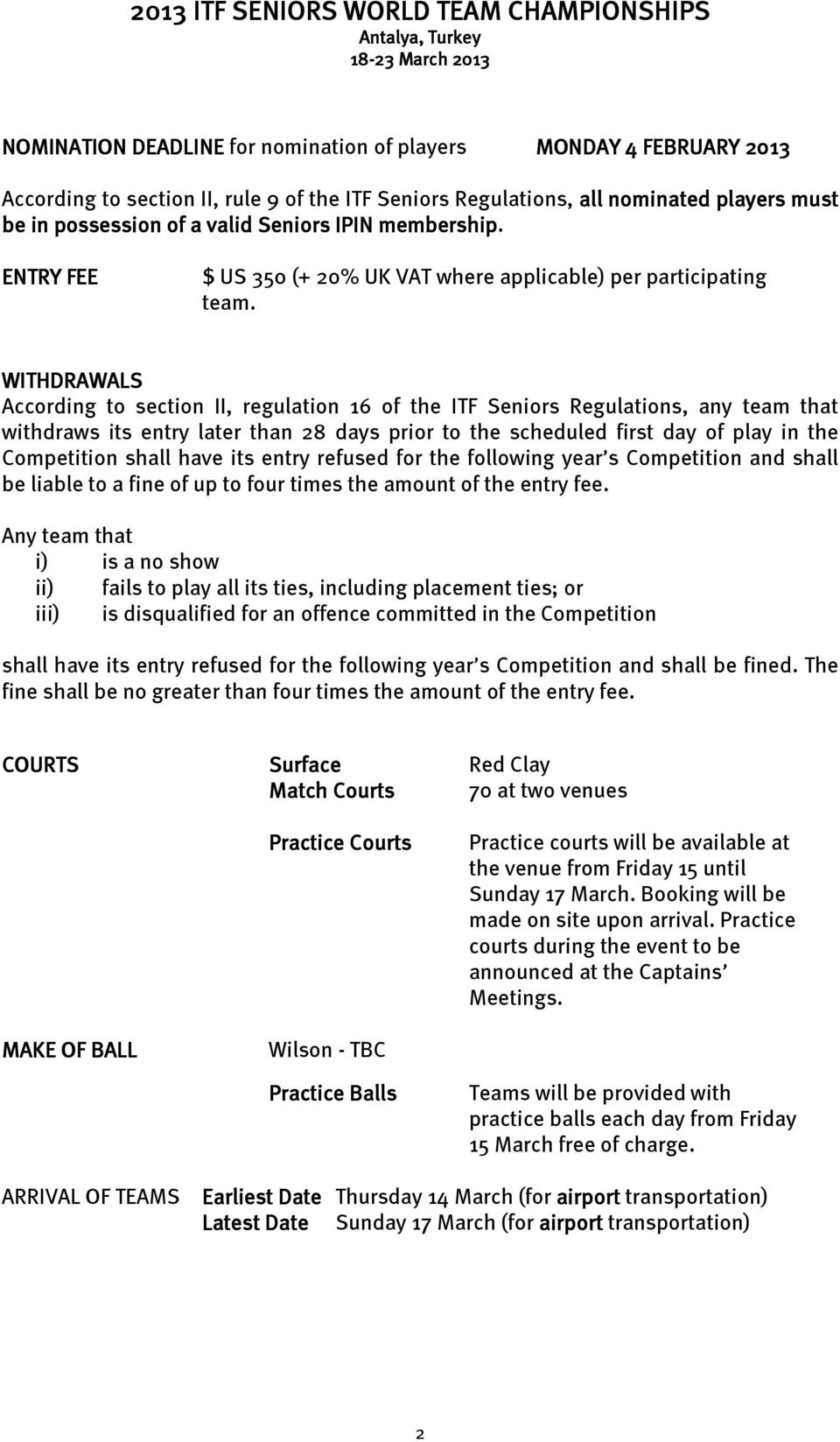 WITHDRAWALS According to section II, regulation 16 of the ITF Seniors Regulations, any team that withdraws its entry later than 28 days prior to the scheduled first day of play in the Competition