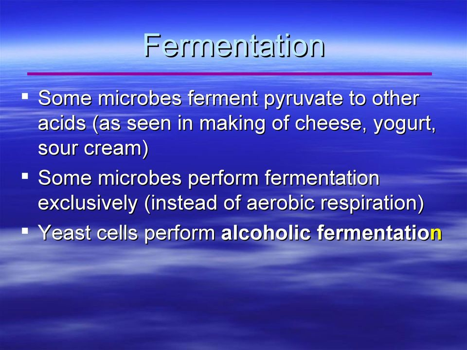 Some microbes perform fermentation exclusively (instead