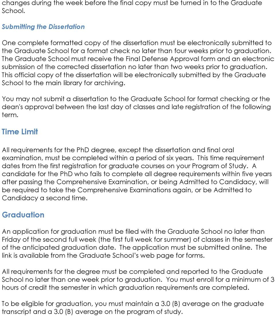 The Graduate School must receive the Final Defense Approval form and an electronic submission of the corrected dissertation no later than two weeks prior to graduation.
