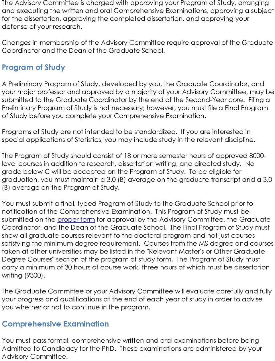 Changes in membership of the Advisory Committee require approval of the Graduate Coordinator and the Dean of the Graduate School.