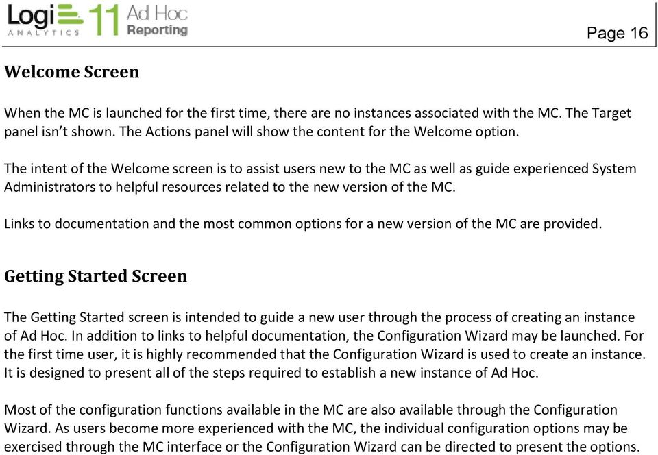 The intent of the Welcome screen is to assist users new to the MC as well as guide experienced System Administrators to helpful resources related to the new version of the MC.