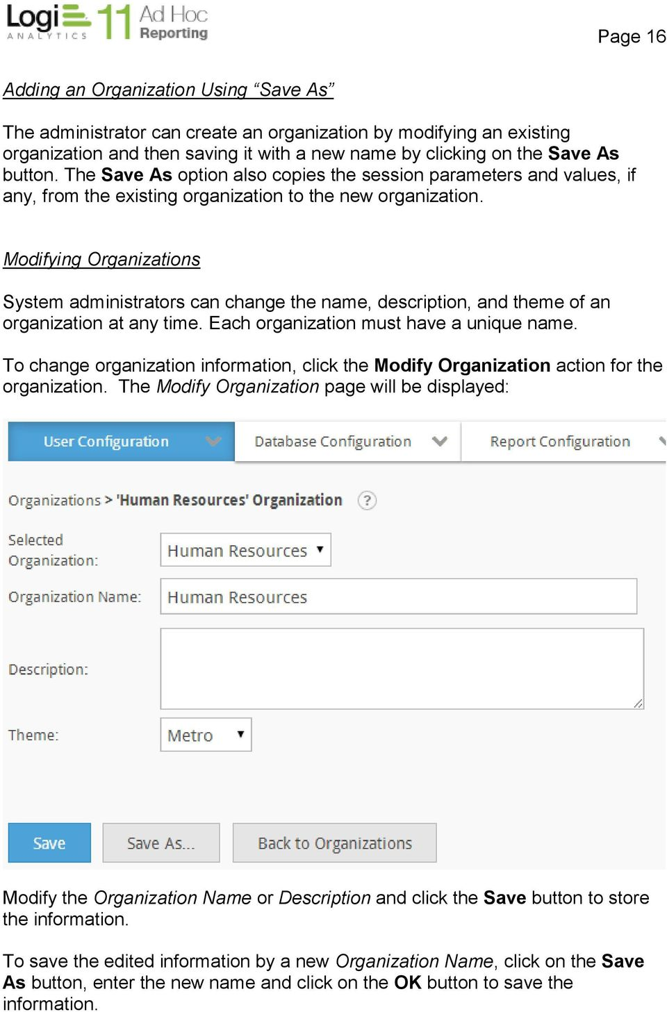Modifying Organizations System administrators can change the name, description, and theme of an organization at any time. Each organization must have a unique name.