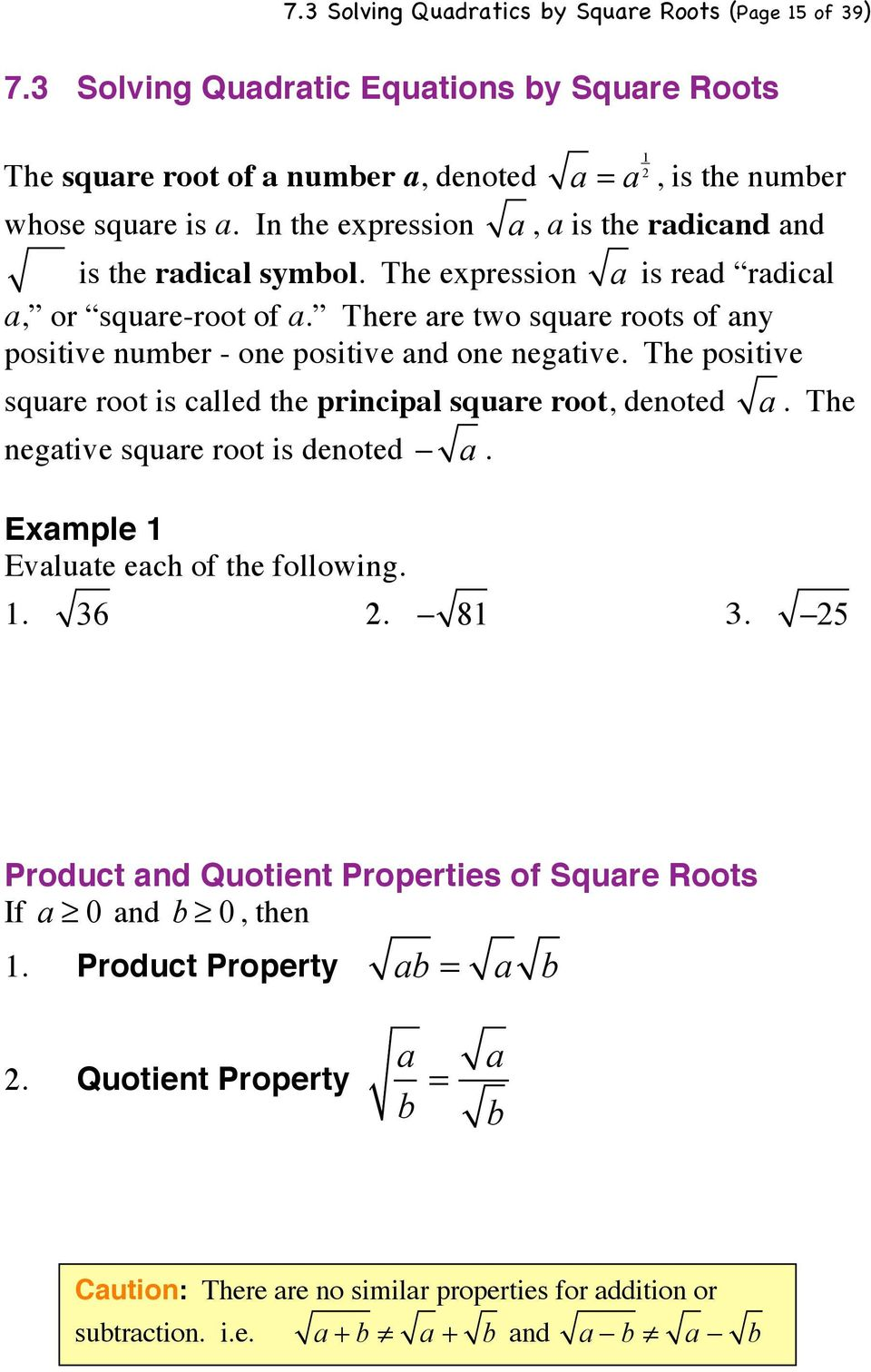 There are two square roots of any positive number - one positive and one negative. The positive square root is called the principal square root, denoted negative square root is denoted! a. Example 1 Evaluate each of the following.