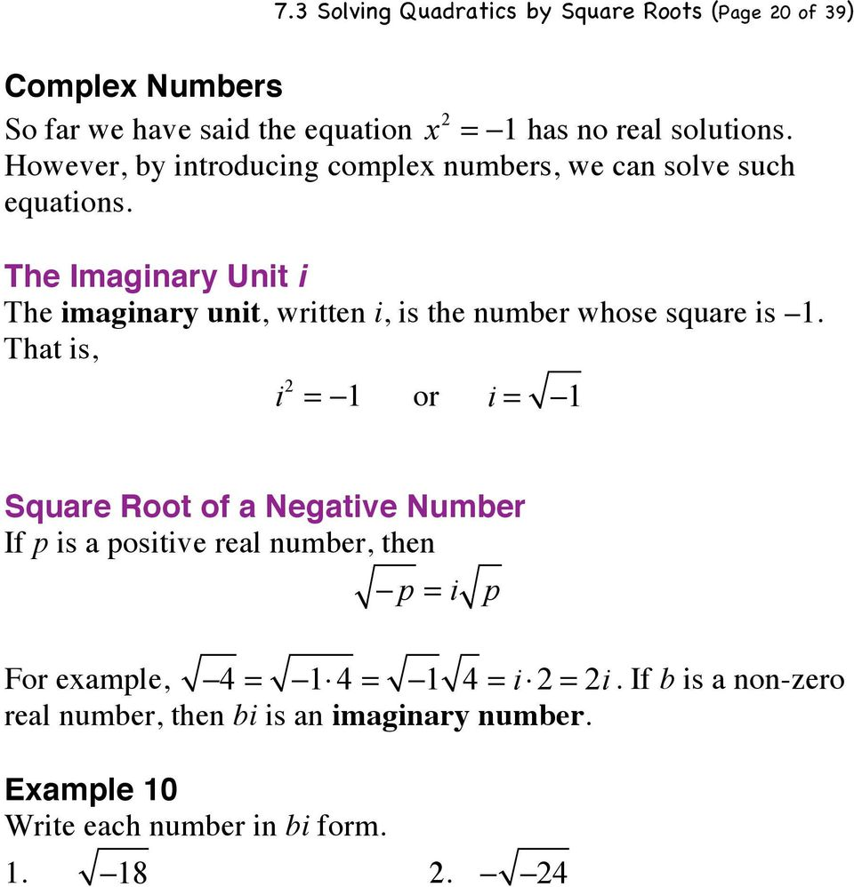 The Imaginary Unit i The imaginary unit, written i, is the number whose square is 1. That is, i 2 =!1 or i =!