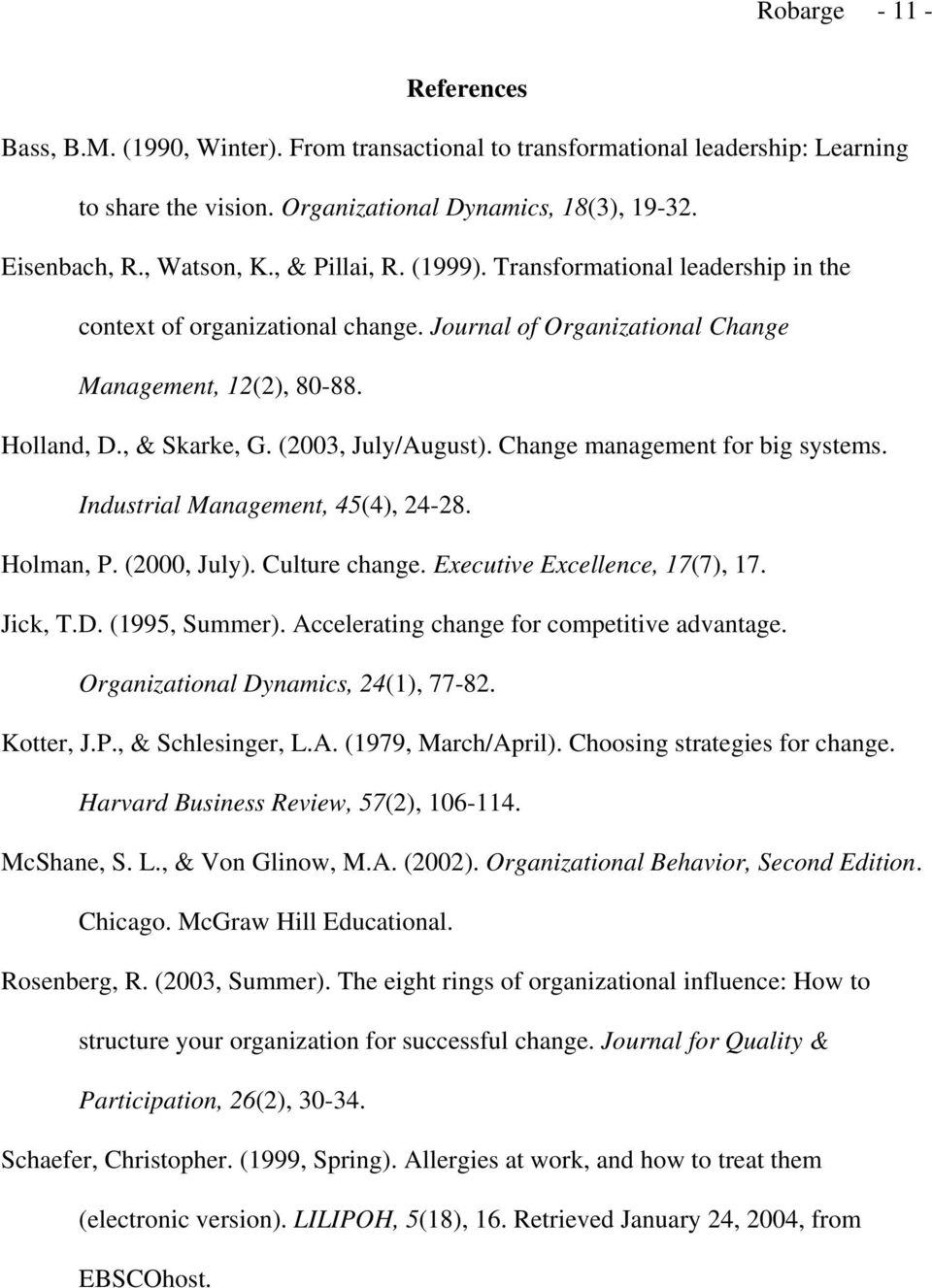 Change management for big systems. Industrial Management, 45(4), 24-28. Holman, P. (2000, July). Culture change. Executive Excellence, 17(7), 17. Jick, T.D. (1995, Summer).