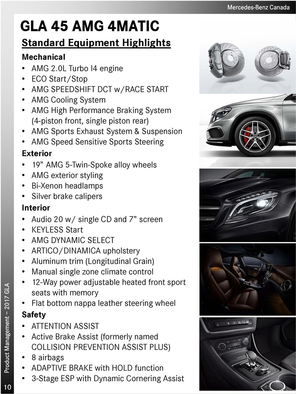 AMG Speed Sensitive Sports Steering Exterior 19 AMG 5-Twin-Spoke alloy wheels AMG exterior styling Bi-Xenon headlamps Silver brake calipers Interior Audio 20 w/ single CD and 7 screen KEYLESS Start