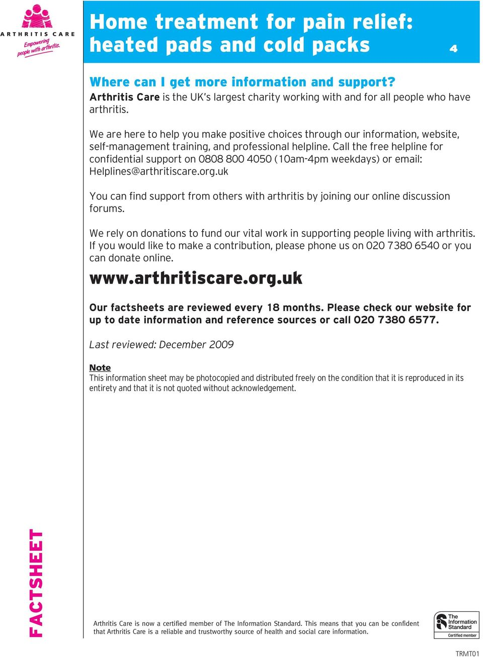 Call the free helpline for confidential support on 0808 800 4050 (10am-4pm weekdays) or email: Helplines@arthritiscare.org.