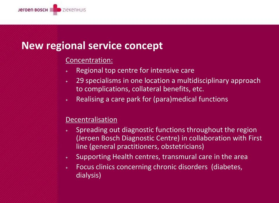 + Realising a care park for (para)medical functions Decentralisation + Spreading out diagnostic functions throughout the region (Jeroen