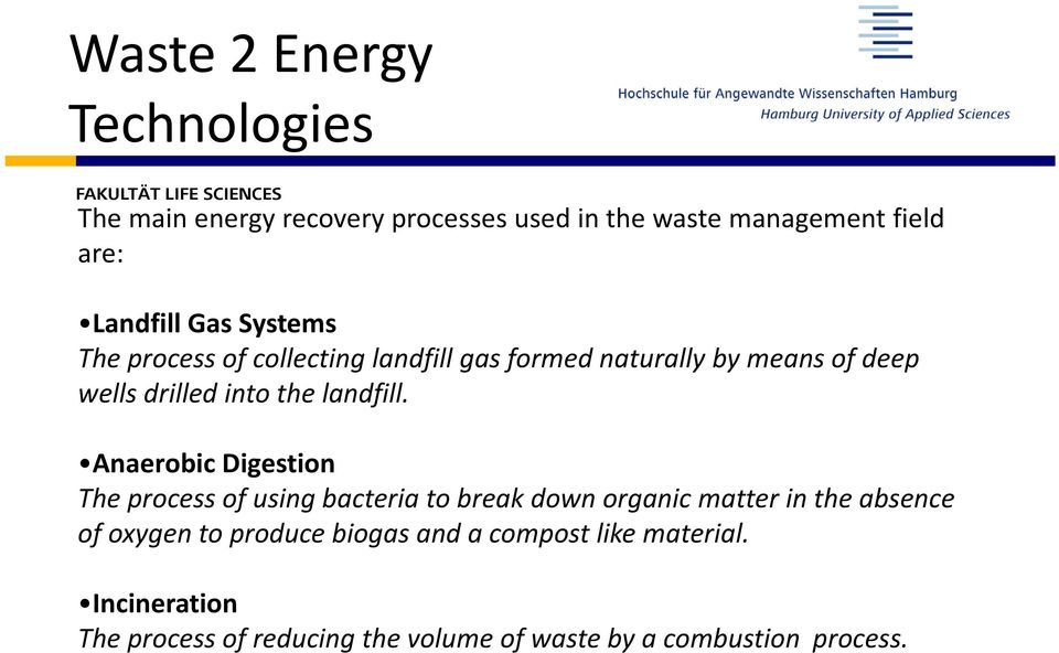 Anaerobic Digestion The process of using bacteria to break down organic matter in the absence of oxygen to produce