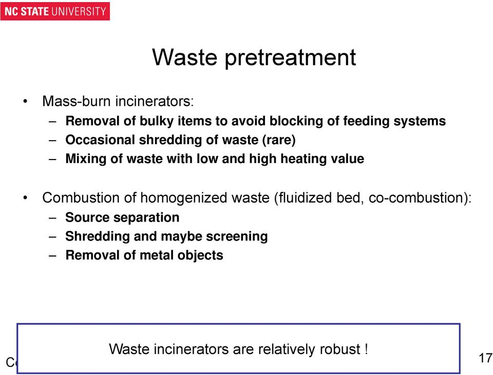 homogenized waste (fluidized bed, co-combustion): Source separation Shredding and maybe screening Removal of