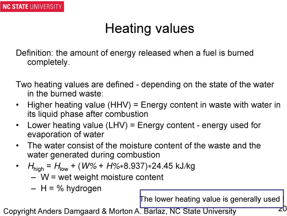 liquid phase after combustion Lower heating value (LHV) = Energy content - energy used for evaporation of water The water consist of the moisture content of the