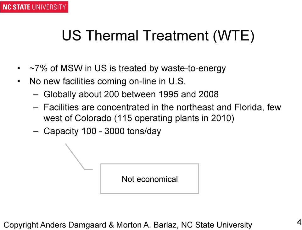Globally about 200 between 1995 and 2008 Facilities are concentrated in the northeast and