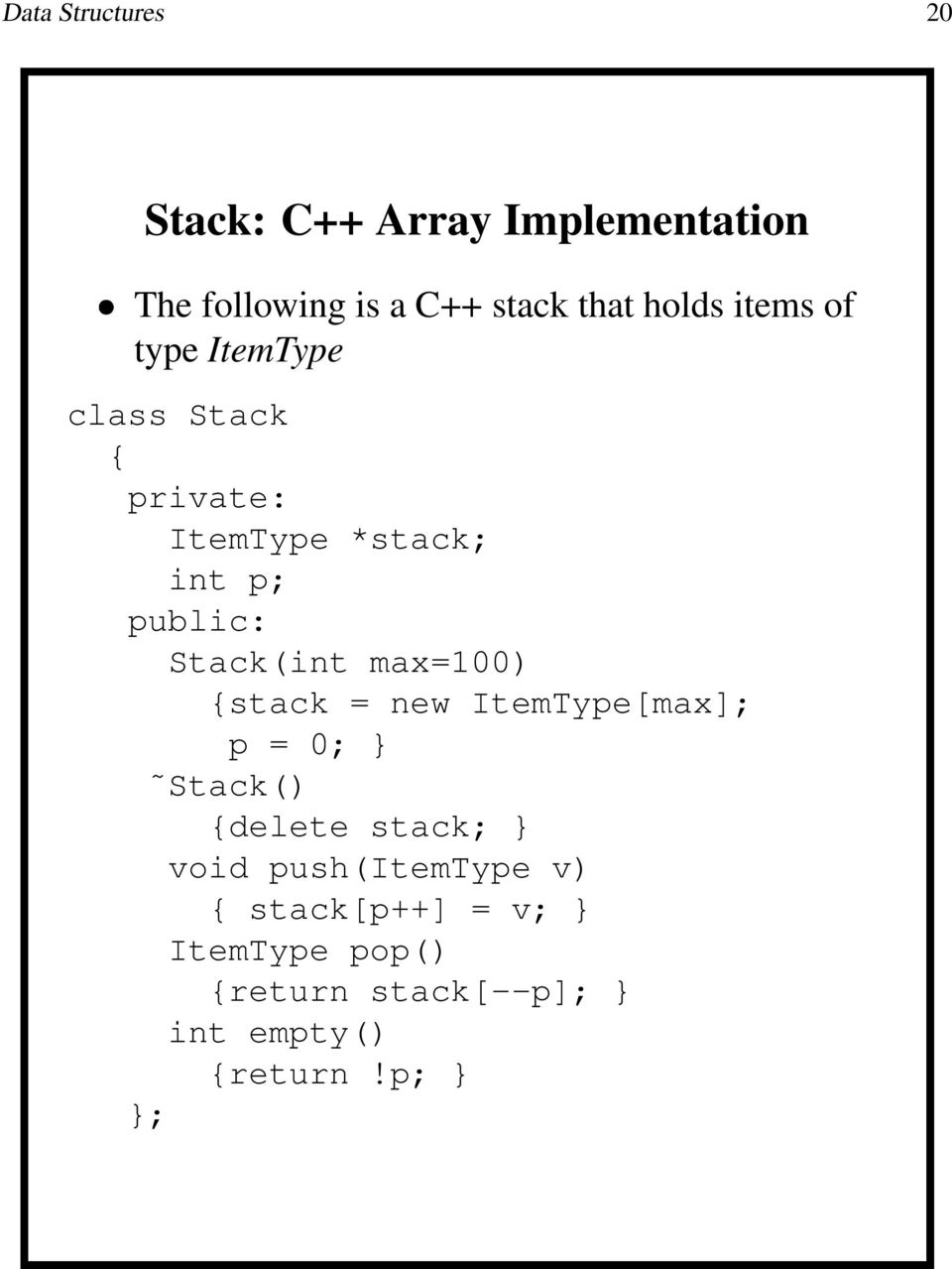 Stack(int max=100) {stack = new ItemType[max]; p = 0; } Stack() {delete stack; } void
