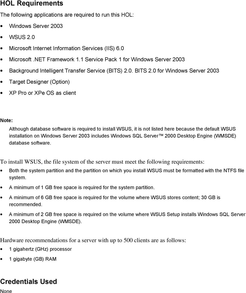 0 for Windows Server 2003 Target Designer (Option) XP Pro or XPe OS as client Note: Although database software is required to install WSUS, it is not listed here because the default WSUS installation