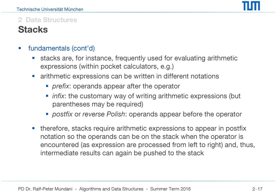 ) arithmetic expressions can be written in different notations prefix: operands appear after the operator infix: the customary way of writing arithmetic expressions