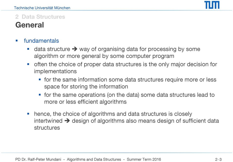 less space for storing the information for the same operations (on the data) some data structures lead to more or less efficient algorithms